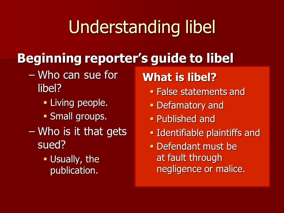Understanding libel –Who can sue for libel.  Living people.