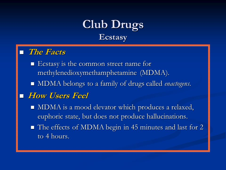 Club Drugs Ecstasy The Facts The Facts Ecstasy is the common street name for methylenedioxymethamphetamine (MDMA). Ecstasy is the common street name f