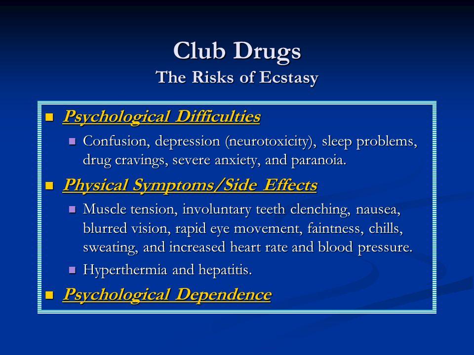 Club Drugs The Risks of Ecstasy Psychological Difficulties Psychological Difficulties Confusion, depression (neurotoxicity), sleep problems, drug crav