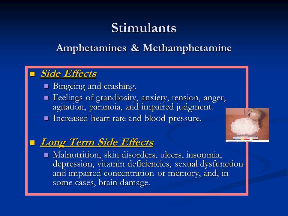 Stimulants Amphetamines & Methamphetamine Side Effects Side Effects Bingeing and crashing. Bingeing and crashing. Feelings of grandiosity, anxiety, te