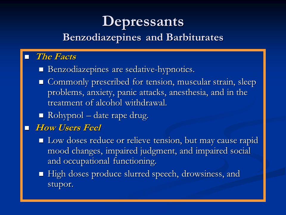 Depressants Benzodiazepines and Barbiturates The Facts The Facts Benzodiazepines are sedative-hypnotics. Benzodiazepines are sedative-hypnotics. Commo