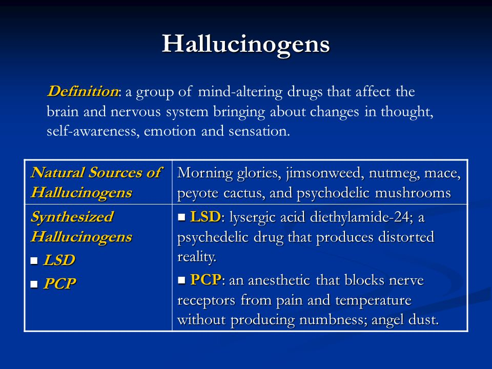 Hallucinogens Natural Sources of Hallucinogens Morning glories, jimsonweed, nutmeg, mace, peyote cactus, and psychodelic mushrooms Synthesized Halluci