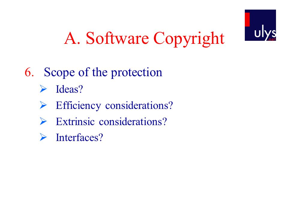A. Software Copyright 6.Scope of the protection  Ideas.
