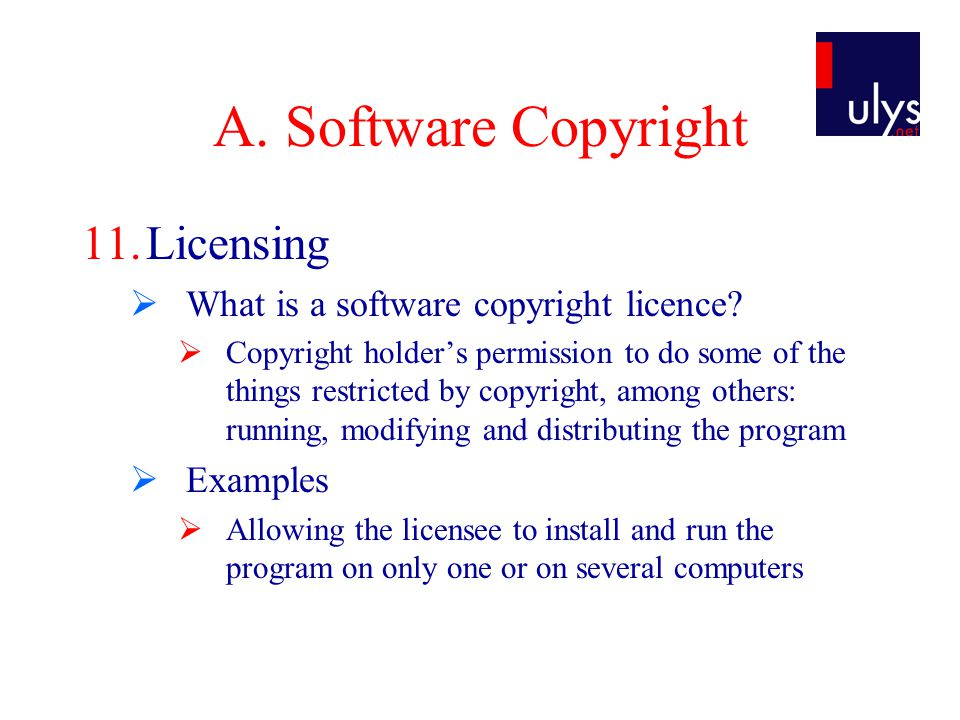 A. Software Copyright 11.Licensing  What is a software copyright licence.