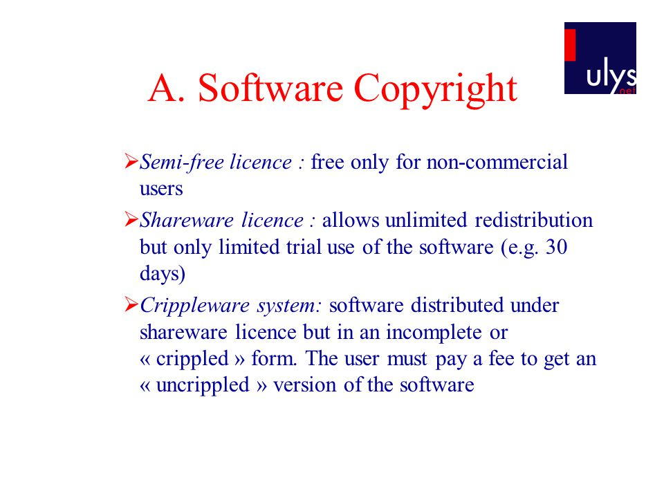 A. Software Copyright  Semi-free licence : free only for non-commercial users  Shareware licence : allows unlimited redistribution but only limited