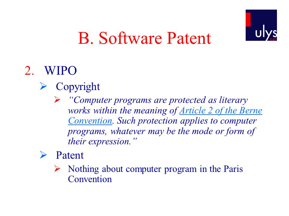 "B. Software Patent 2.WIPO  Copyright  ""Computer programs are protected as literary works within the meaning of Article 2 of the Berne Convention. Su"