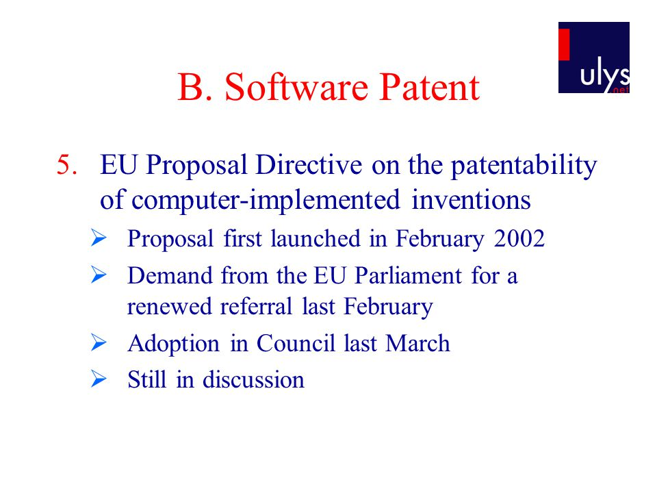 B. Software Patent 5.EU Proposal Directive on the patentability of computer-implemented inventions  Proposal first launched in February 2002  Demand