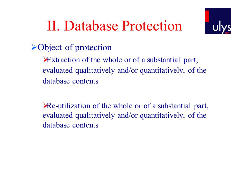 II. Database Protection  Object of protection  Extraction of the whole or of a substantial part, evaluated qualitatively and/or quantitatively, of t