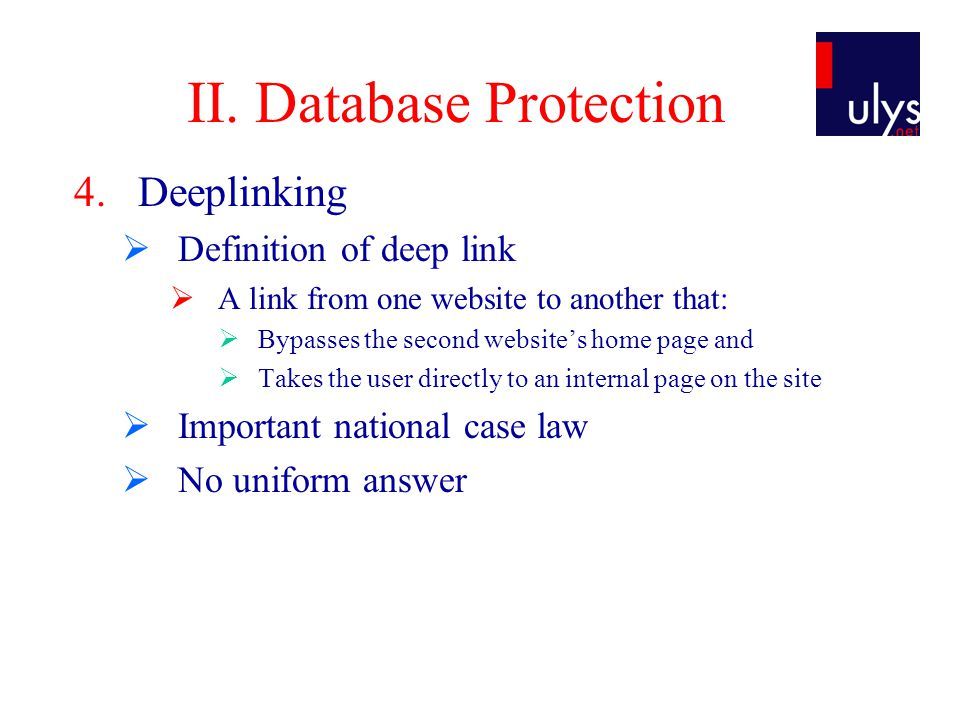 II. Database Protection 4.Deeplinking  Definition of deep link  A link from one website to another that:  Bypasses the second website's home page a