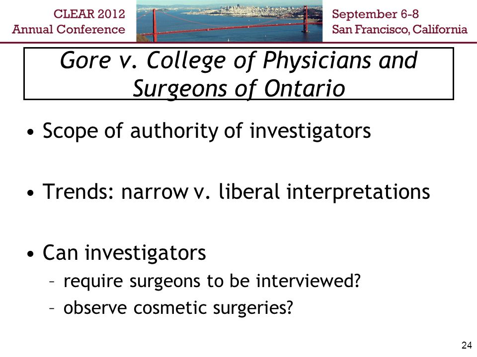 24 Scope of authority of investigators Trends: narrow v. liberal interpretations Can investigators –require surgeons to be interviewed? –observe cosme