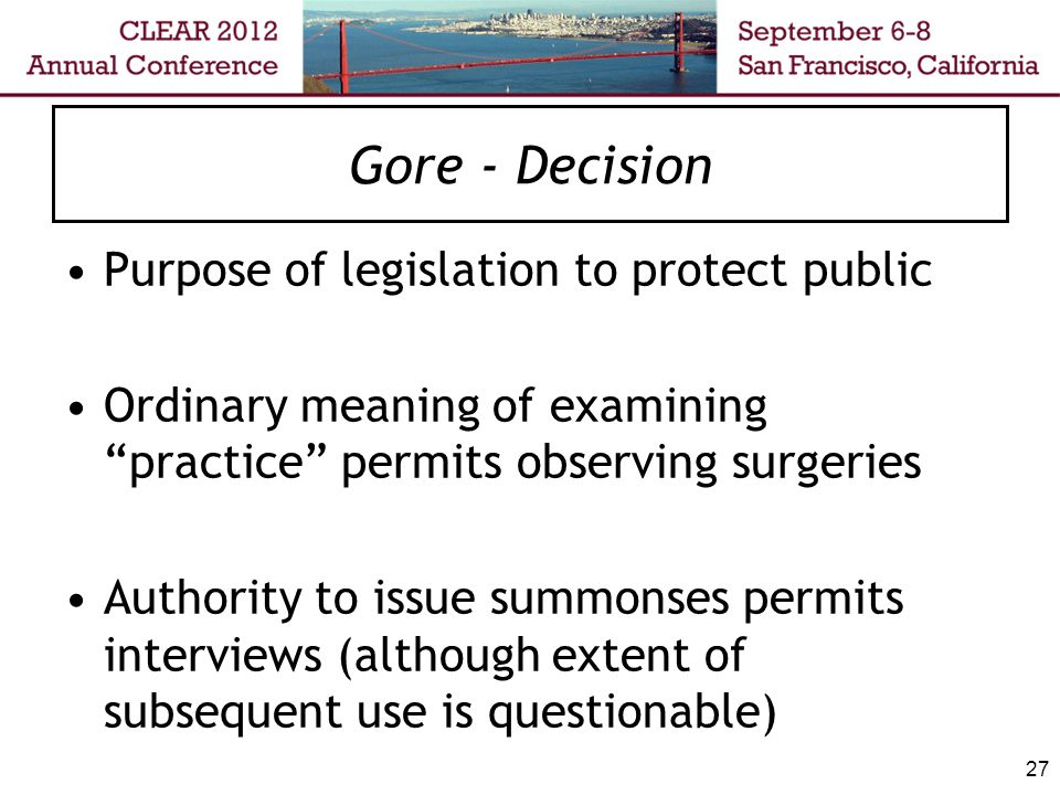 "Gore - Decision Purpose of legislation to protect public Ordinary meaning of examining ""practice"" permits observing surgeries Authority to issue summo"