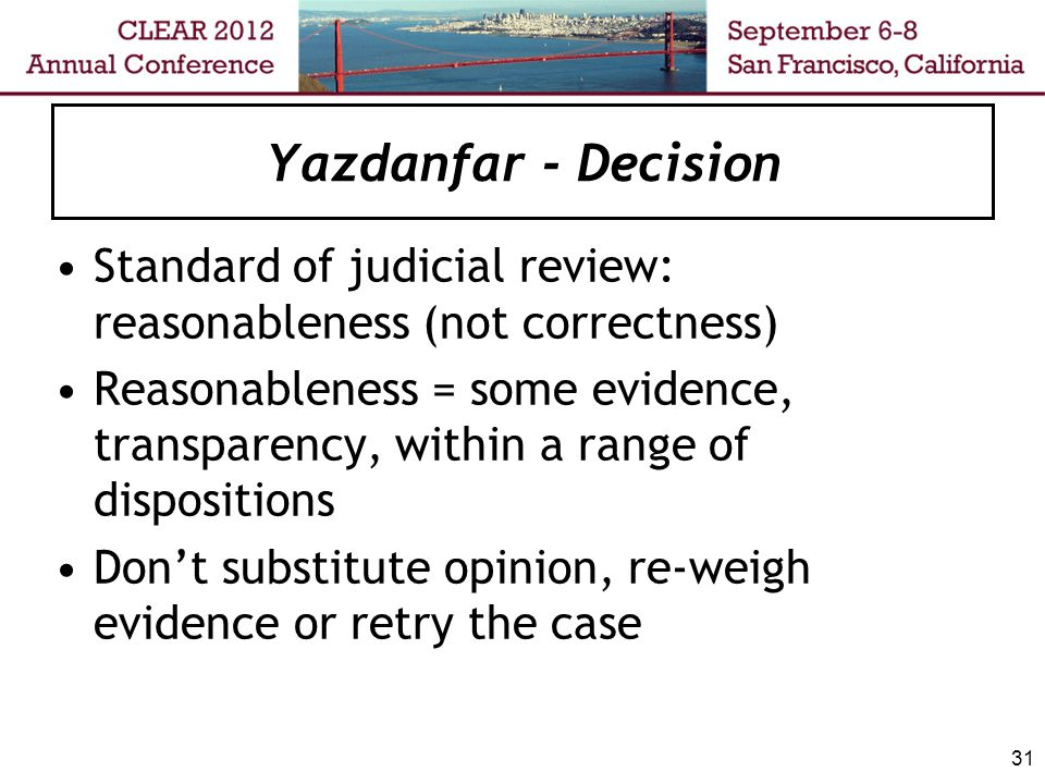 Yazdanfar - Decision Standard of judicial review: reasonableness (not correctness) Reasonableness = some evidence, transparency, within a range of dis