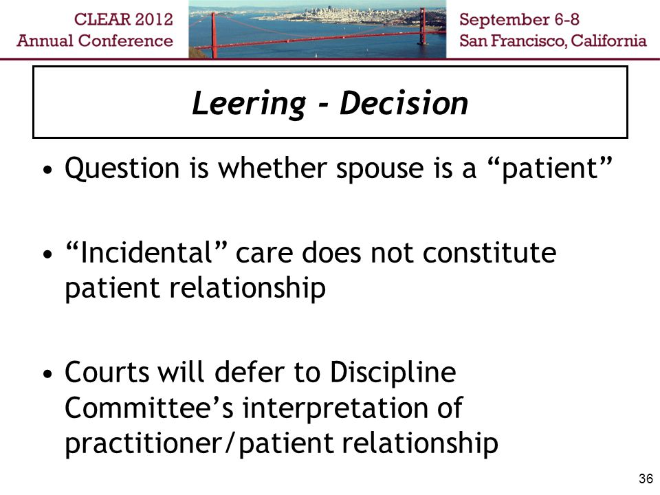 "Leering - Decision Question is whether spouse is a ""patient"" ""Incidental"" care does not constitute patient relationship Courts will defer to Disciplin"