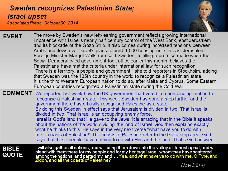 Sweden recognizes Palestinian State; Israel upset The move by Sweden s new left-leaning government reflects growing international impatience with Israel s nearly half-century control of the West Bank, east Jerusalem and its blockade of the Gaza Strip.