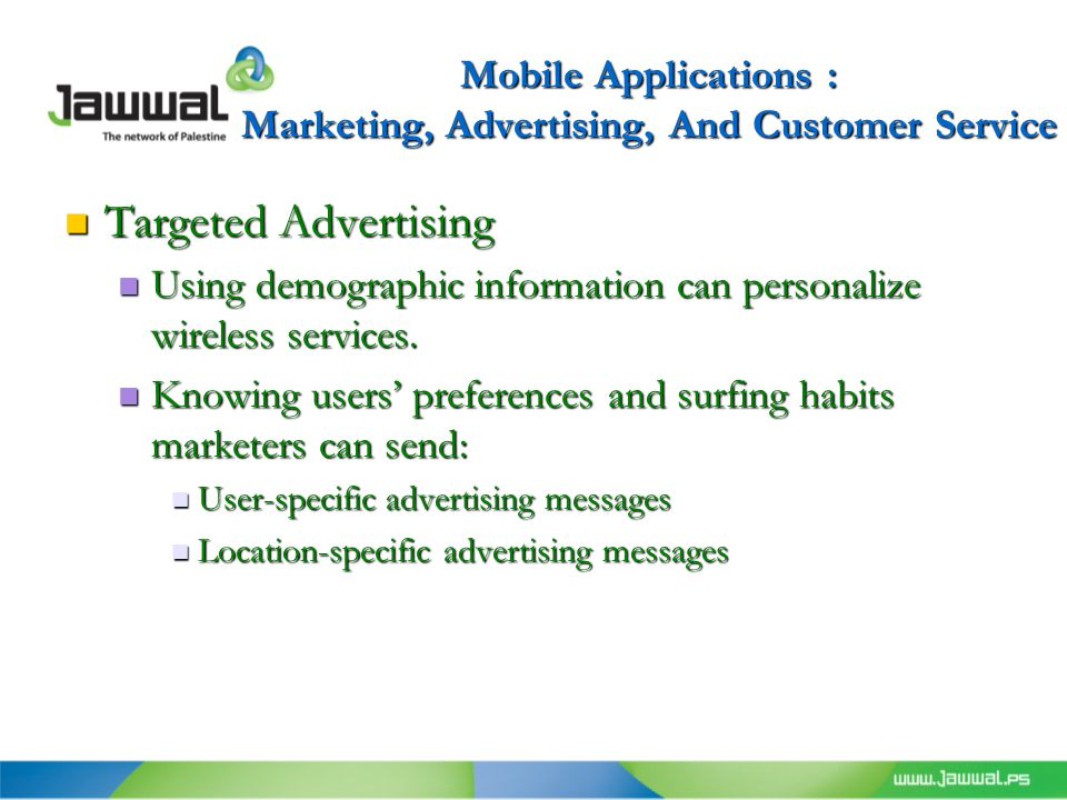 Mobile Applications : Marketing, Advertising, And Customer Service Targeted Advertising Targeted Advertising Using demographic information can personalize wireless services.