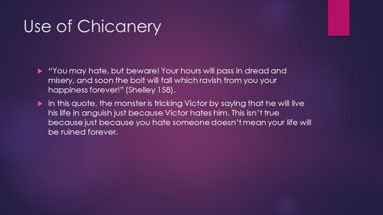 Use of Chicanery  You may hate, but beware.