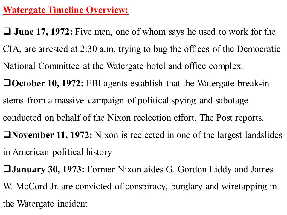Watergate Timeline Overview:  June 17, 1972: Five men, one of whom says he used to work for the CIA, are arrested at 2:30 a.m.