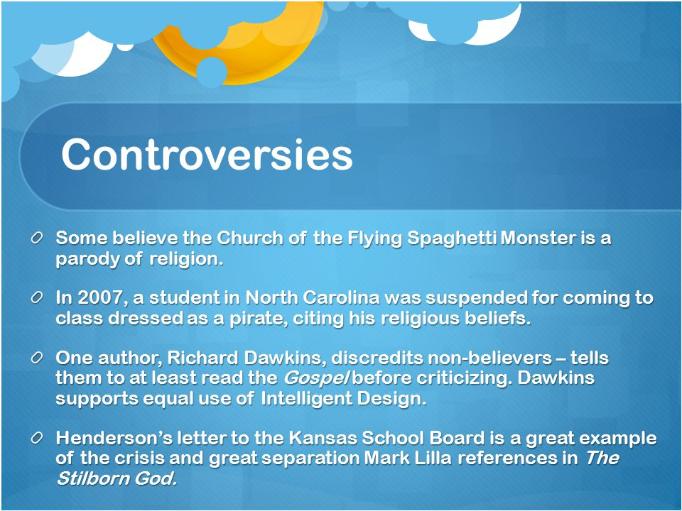 Controversies Some believe the Church of the Flying Spaghetti Monster is a parody of religion.