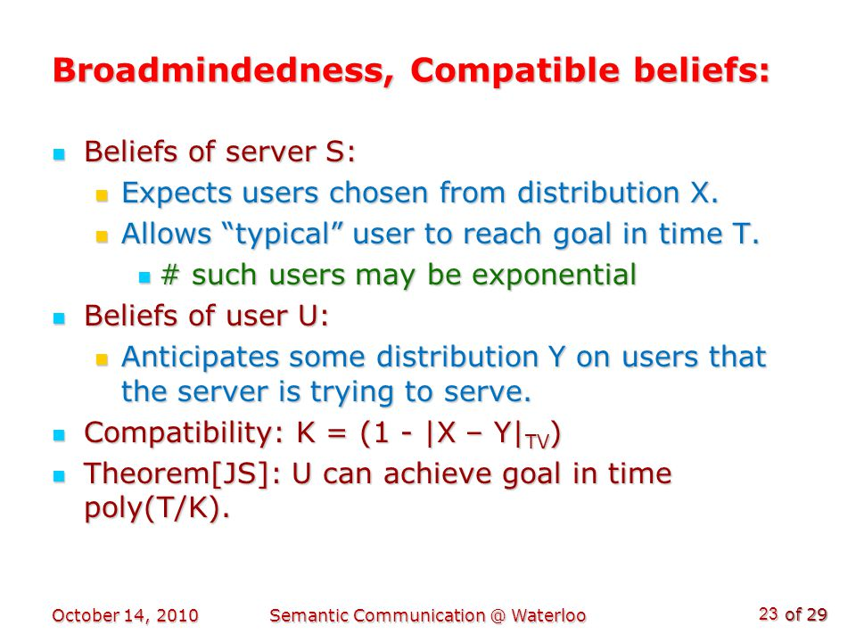 of 29 Broadmindedness, Compatible beliefs: Beliefs of server S: Beliefs of server S: Expects users chosen from distribution X.