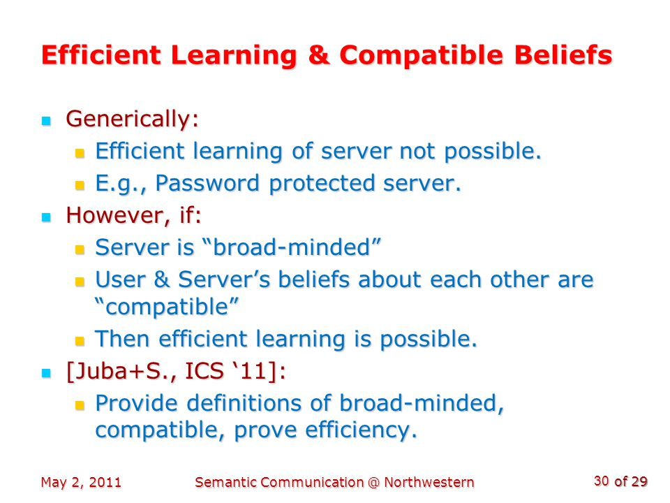 of 29 Efficient Learning & Compatible Beliefs Generically: Generically: Efficient learning of server not possible.