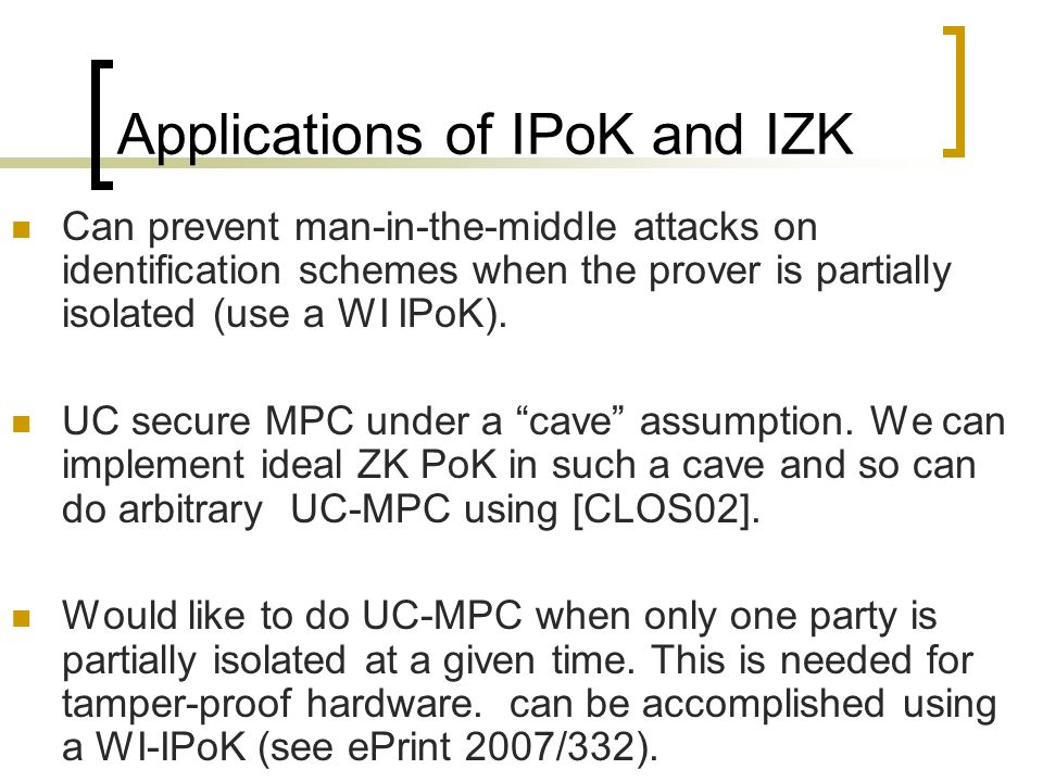 Applications of IPoK and IZK Can prevent man-in-the-middle attacks on identification schemes when the prover is partially isolated (use a WI IPoK). UC