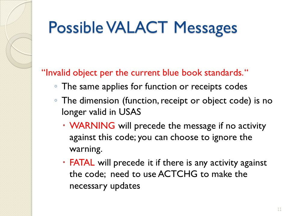 "Possible VALACT Messages ""Invalid object per the current blue book standards. "" ◦ The same applies for function or receipts codes ◦ The dimension (fun"