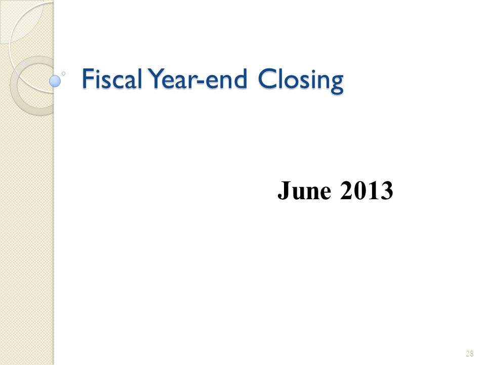 Fiscal Year-end Closing 28 June 2013