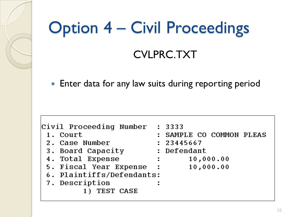 Option 4 – Civil Proceedings CVLPRC.TXT Enter data for any law suits during reporting period 36