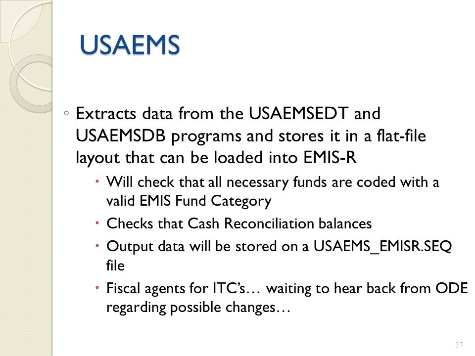 USAEMS ◦ Extracts data from the USAEMSEDT and USAEMSDB programs and stores it in a flat-file layout that can be loaded into EMIS-R  Will check that a