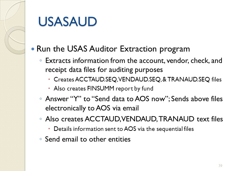 USASAUD Run the USAS Auditor Extraction program ◦ Extracts information from the account, vendor, check, and receipt data files for auditing purposes 