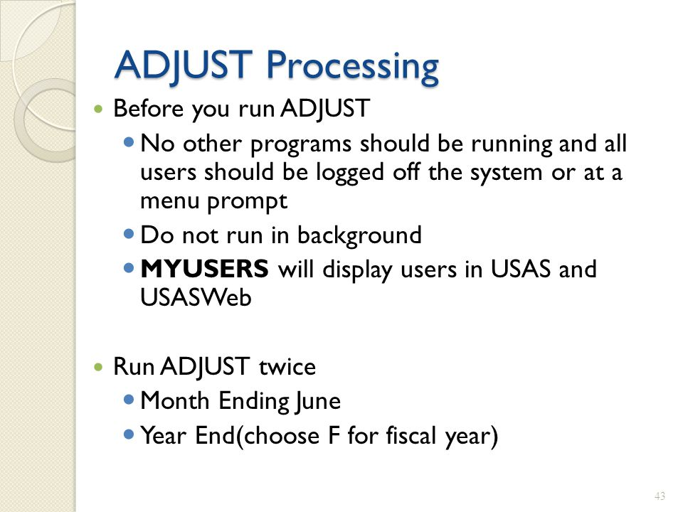 ADJUST Processing Before you run ADJUST No other programs should be running and all users should be logged off the system or at a menu prompt Do not r
