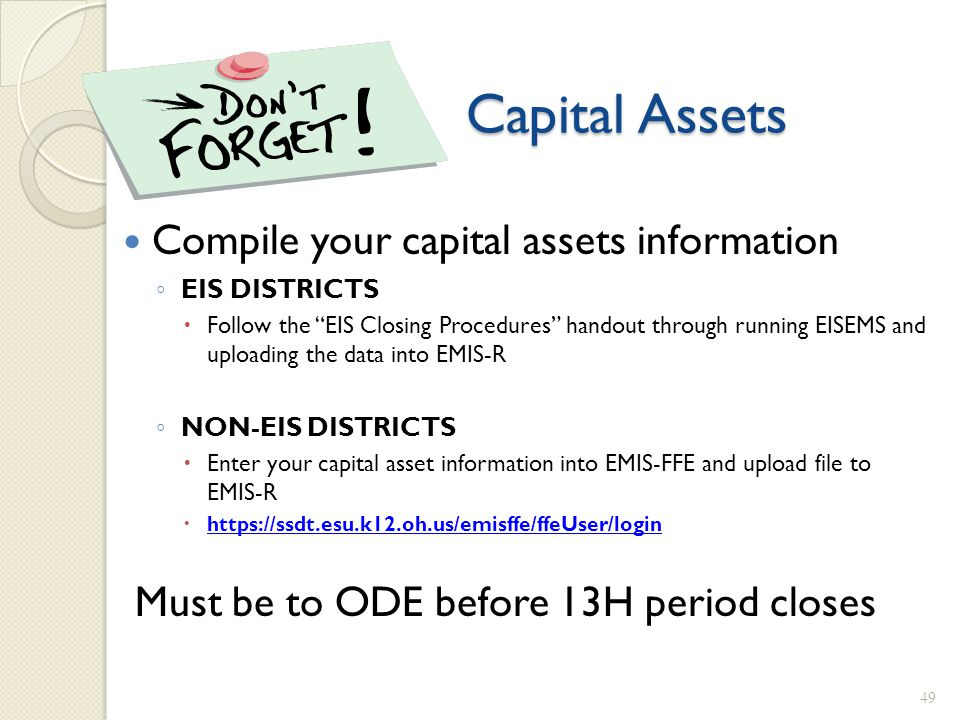 "Capital Assets Compile your capital assets information ◦ EIS DISTRICTS  Follow the ""EIS Closing Procedures"" handout through running EISEMS and upload"