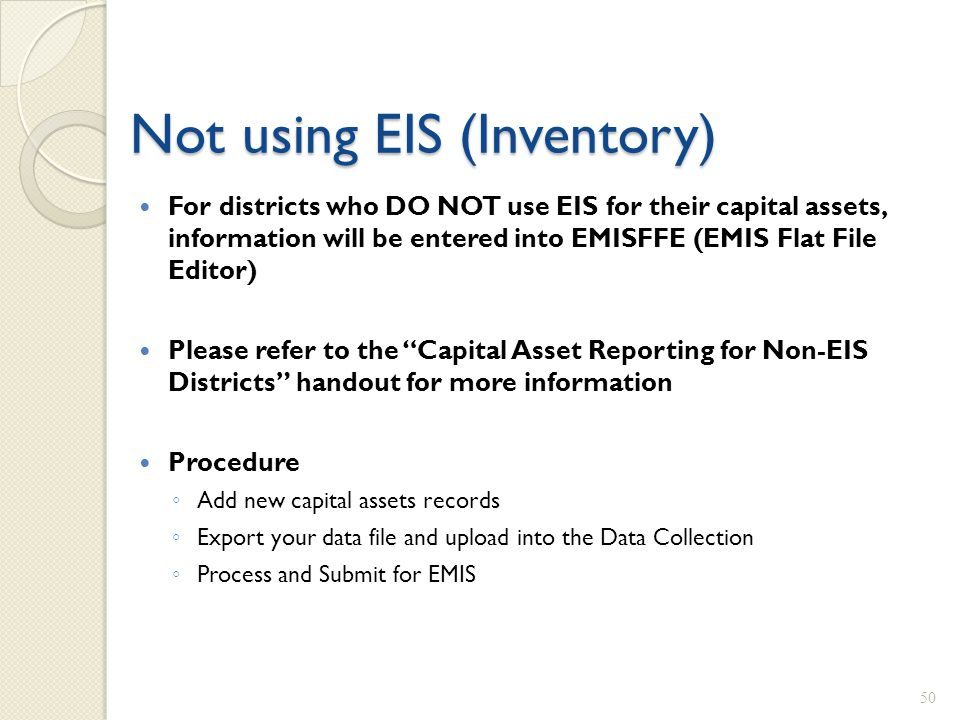Not using EIS (Inventory) For districts who DO NOT use EIS for their capital assets, information will be entered into EMISFFE (EMIS Flat File Editor)