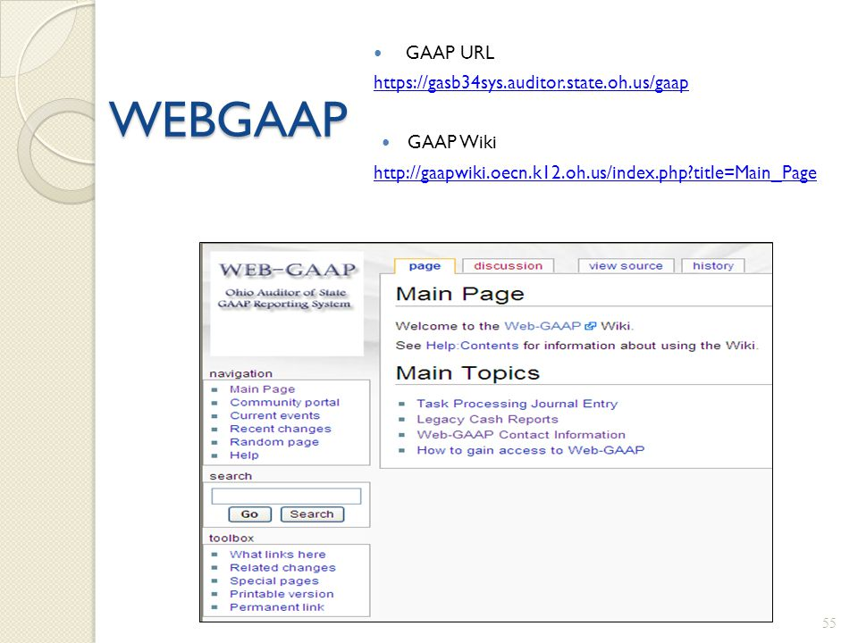 WEBGAAP GAAP URL https://gasb34sys.auditor.state.oh.us/gaap GAAP Wiki http://gaapwiki.oecn.k12.oh.us/index.php?title=Main_Page 55
