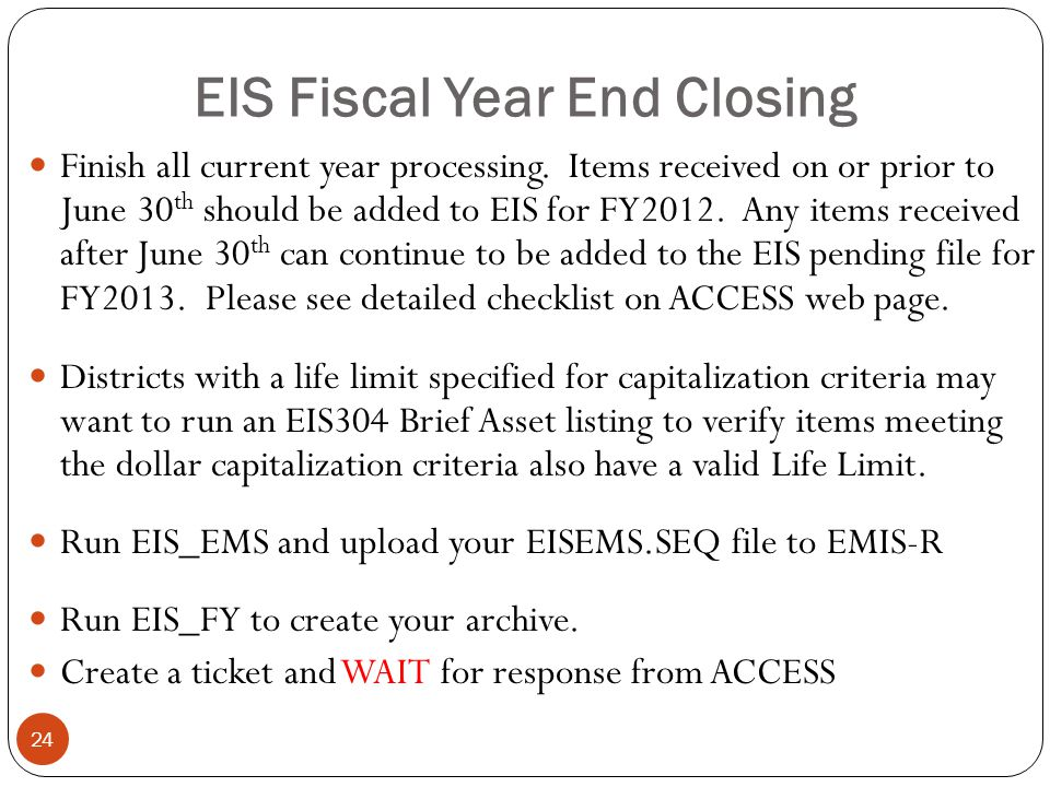 EIS Fiscal Year End Closing 24 Finish all current year processing.
