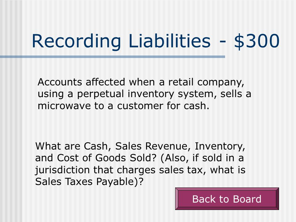 Recording Liabilities - $300 Accounts affected when a retail company, using a perpetual inventory system, sells a microwave to a customer for cash.