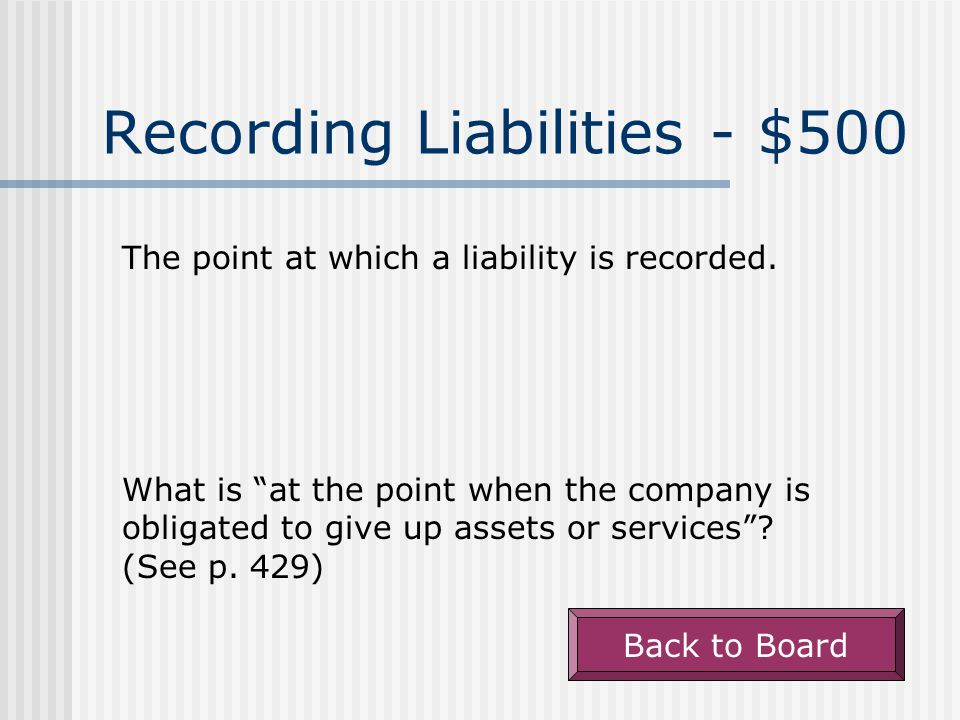 Recording Liabilities - $500 The point at which a liability is recorded.