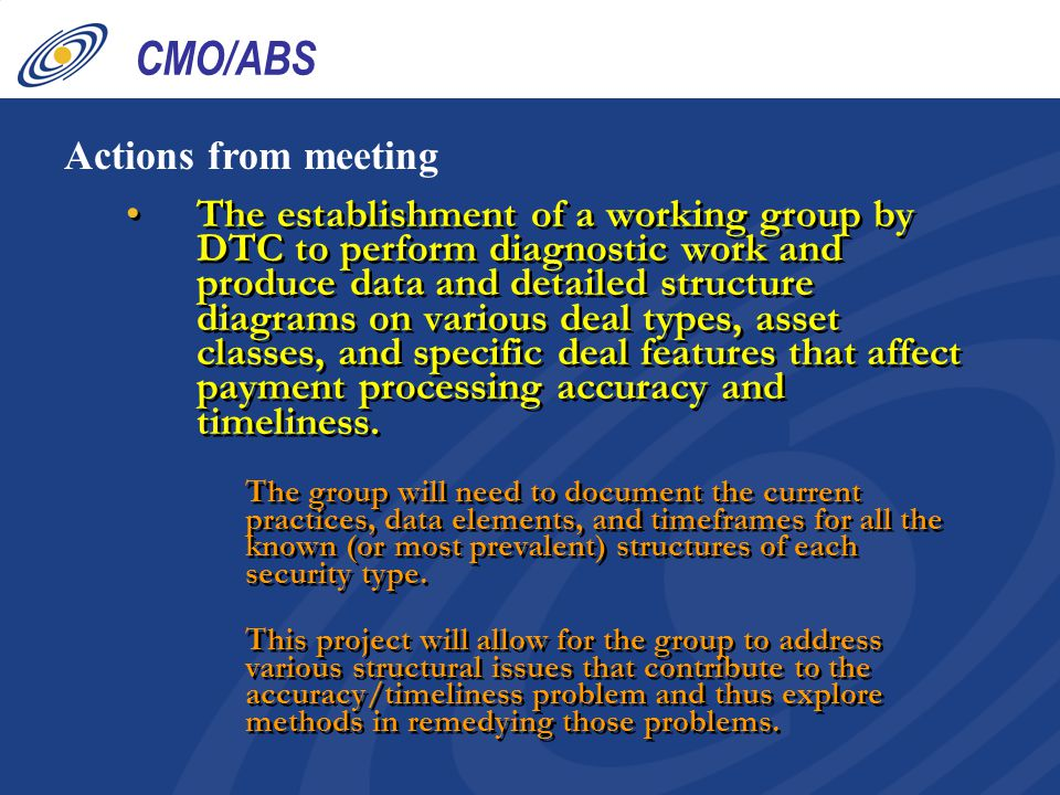 CMO/ABS Actions from meeting The establishment of a working group by DTC to perform diagnostic work and produce data and detailed structure diagrams o