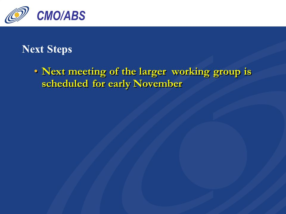 CMO/ABS Next Steps Next meeting of the larger working group is scheduled for early November
