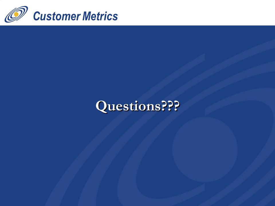 Customer Metrics Questions???