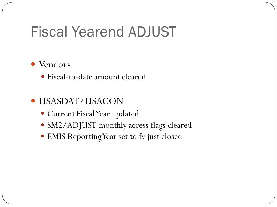 Fiscal Yearend ADJUST 38 Vendors Fiscal-to-date amount cleared USASDAT/USACON Current Fiscal Year updated SM2/ADJUST monthly access flags cleared EMIS