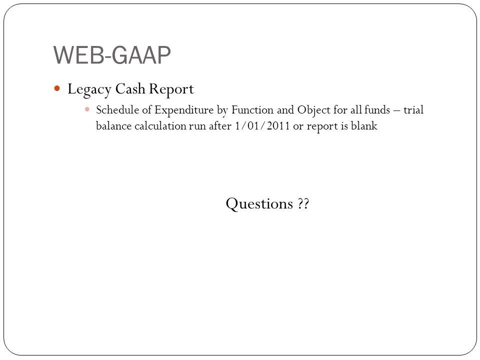 WEB-GAAP 44 Legacy Cash Report Schedule of Expenditure by Function and Object for all funds – trial balance calculation run after 1/01/2011 or report