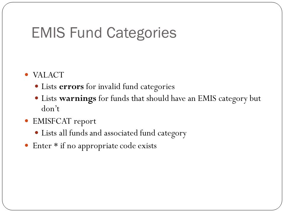 EMIS Fund Categories 8 VALACT Lists errors for invalid fund categories Lists warnings for funds that should have an EMIS category but don't EMISFCAT r