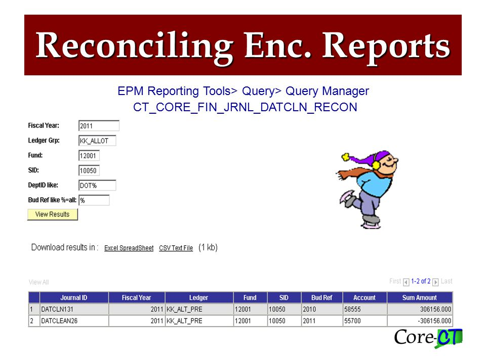 Reconciling Enc. Reports EPM Reporting Tools> Query> Query Manager CT_CORE_FIN_JRNL_DATCLN_RECON