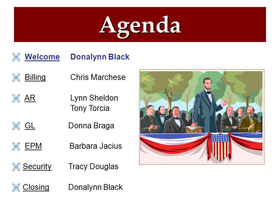  Welcome Donalynn Black  Billing Chris Marchese  AR Lynn Sheldon Tony Torcia  GL Donna Braga  EPM Barbara Jacius  SecurityTracy Douglas  ClosingDonalynn Black Agenda
