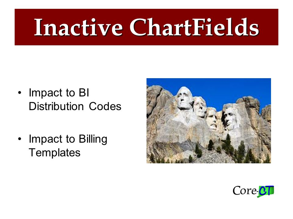 Inactive ChartFields Impact to BI Distribution Codes Impact to Billing Templates
