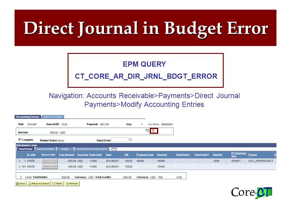 Direct Journal in Budget Error CT_CORE_AR_DIR_JRNL_BDGT_ERROR EPM QUERY Navigation: Accounts Receivable>Payments>Direct Journal Payments>Modify Accounting Entries