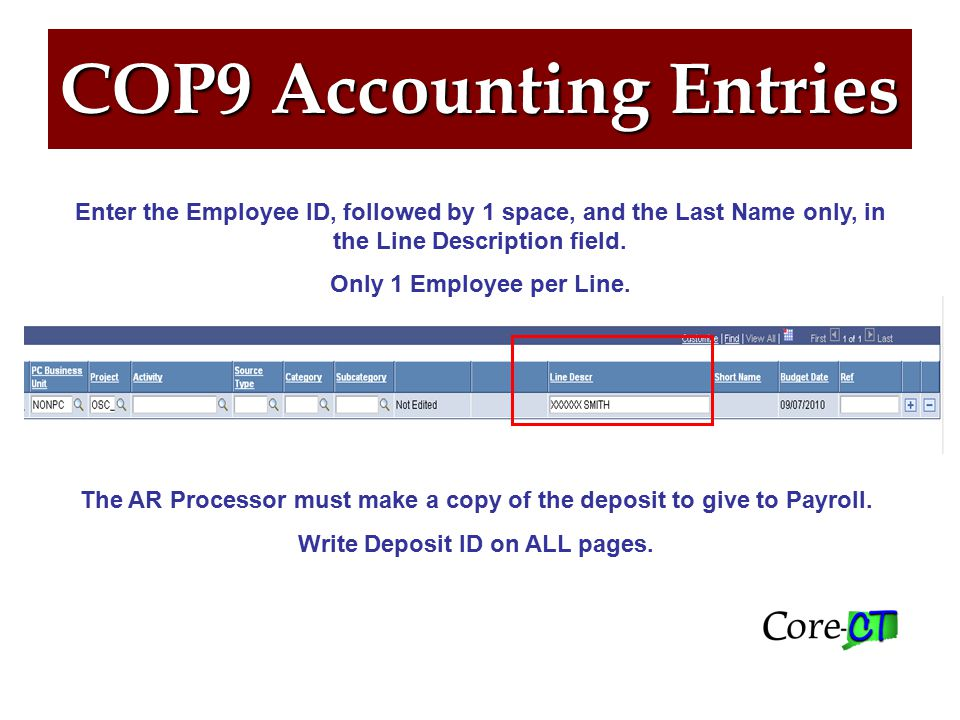COP9 Accounting Entries Enter the Employee ID, followed by 1 space, and the Last Name only, in the Line Description field.