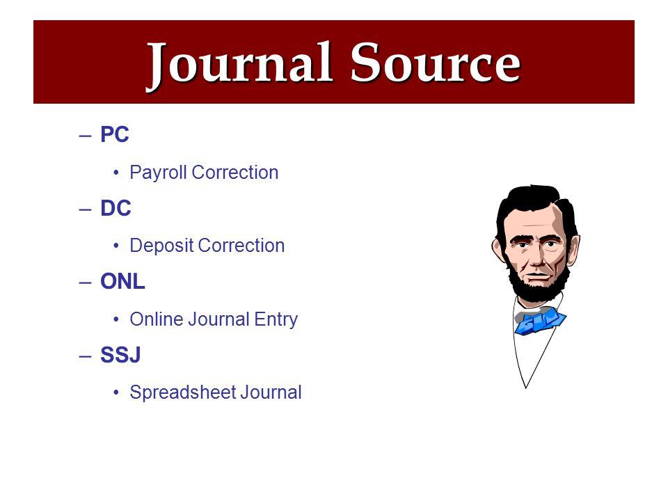 Journal Source –PC Payroll Correction –DC Deposit Correction –ONL Online Journal Entry –SSJ Spreadsheet Journal