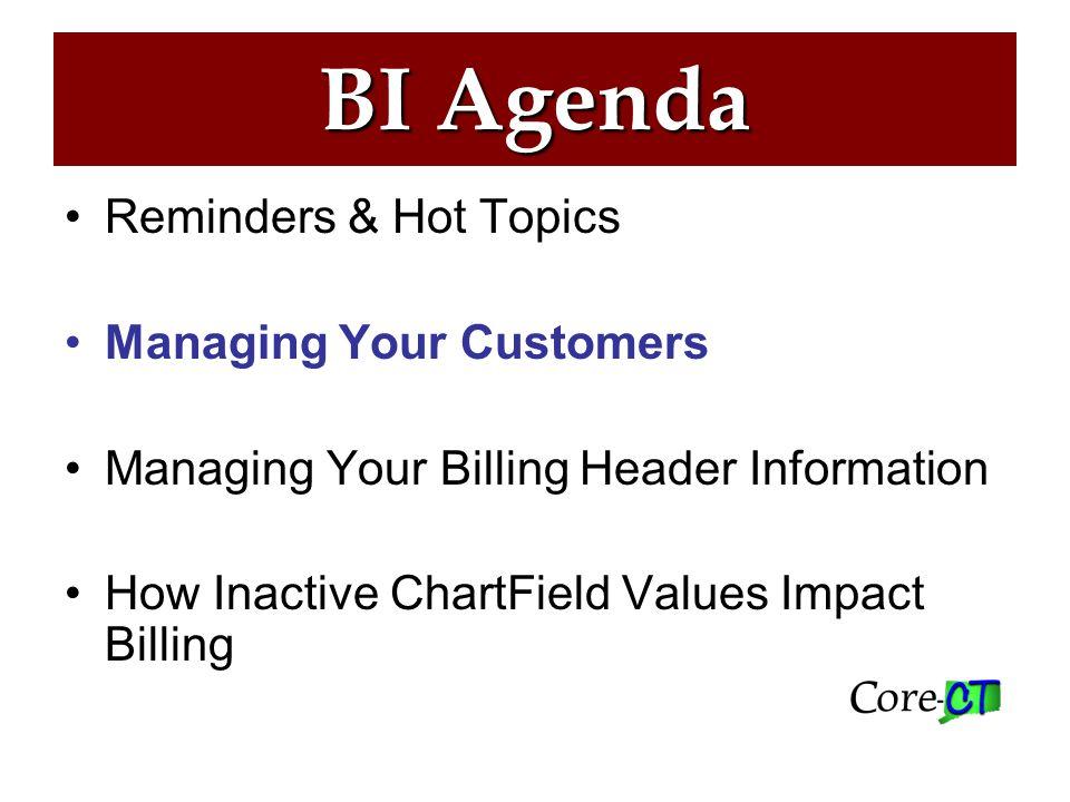BI Agenda Reminders & Hot Topics Managing Your Customers Managing Your Billing Header Information How Inactive ChartField Values Impact Billing